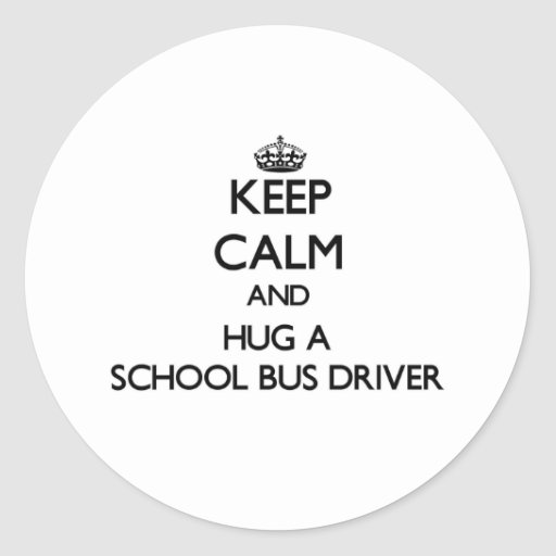Keep Calm and Hug a School Bus Driver Round Stickers