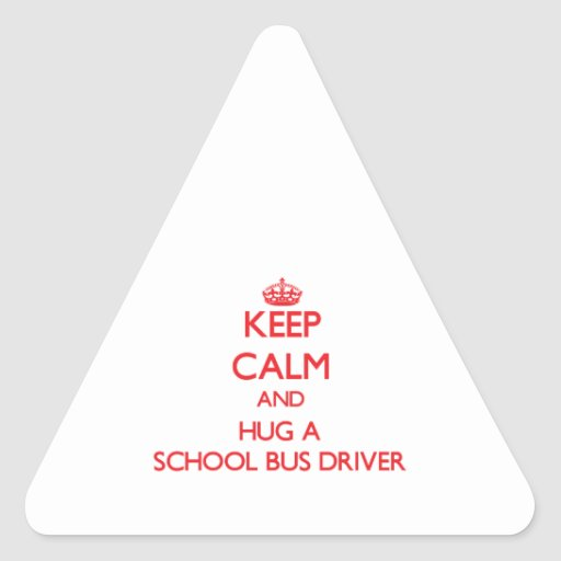 Keep Calm and Hug a School Bus Driver Triangle Sticker
