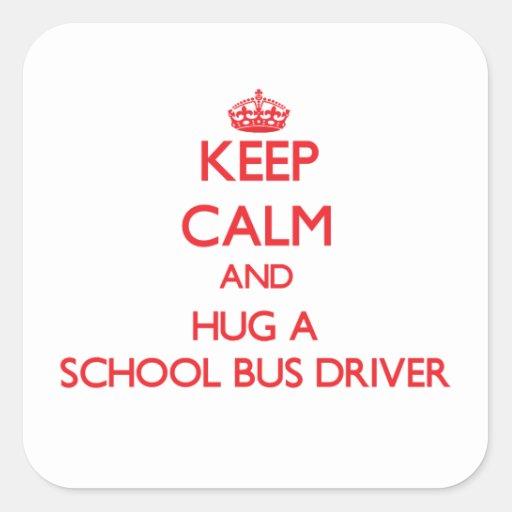 Keep Calm and Hug a School Bus Driver Square Sticker
