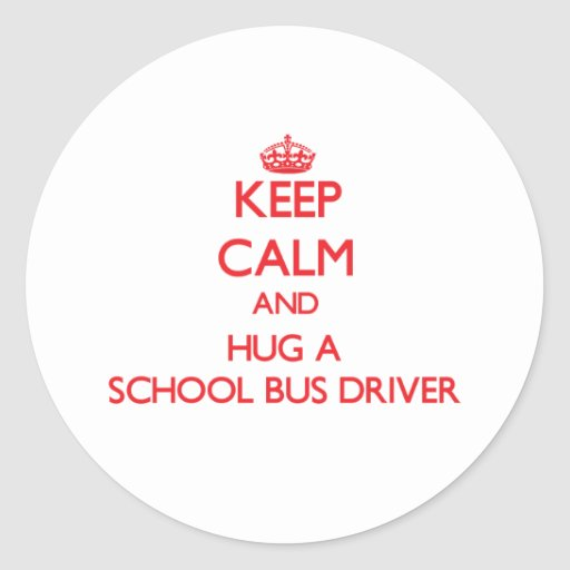 Keep Calm and Hug a School Bus Driver Stickers