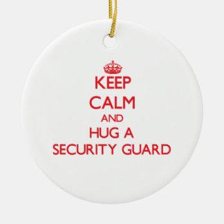 Keep Calm and Hug a Security Guard Ceramic Ornament