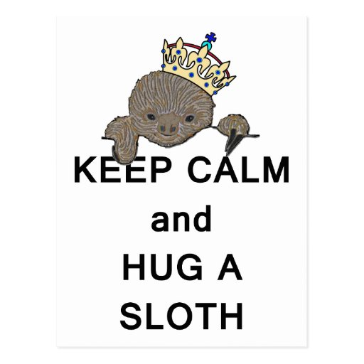 Keep Calm and Hug a Sloth with Crown Meme Post Cards