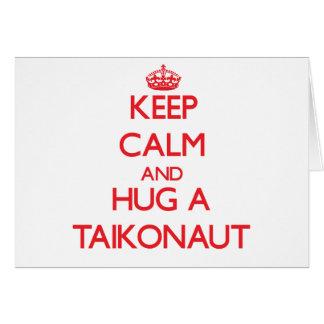 Keep Calm and Hug a Taikonaut Greeting Card