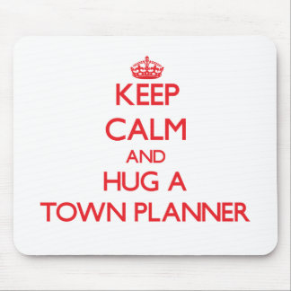 Keep Calm and Hug a Town Planner Mouse Pad