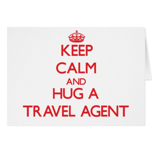 Keep Calm and Hug a Travel Agent Greeting Cards