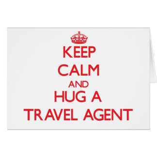 Keep Calm and Hug a Travel Agent Greeting Card