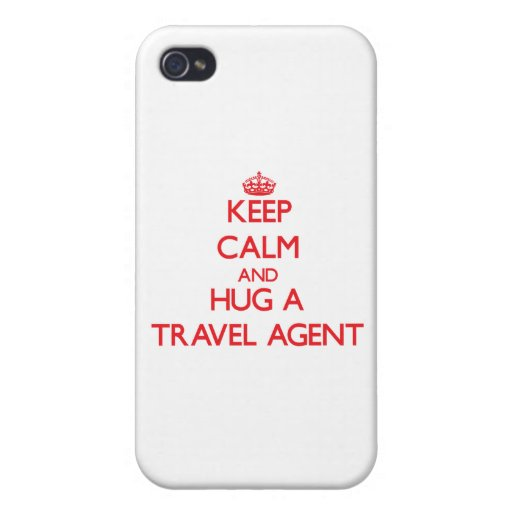 Keep Calm and Hug a Travel Agent Covers For iPhone 4