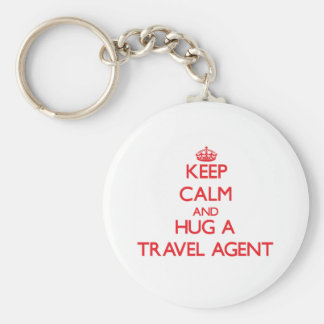 Keep Calm and Hug a Travel Agent Key Chains