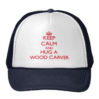 Keep Calm and Hug a Wood Carver Trucker Hat