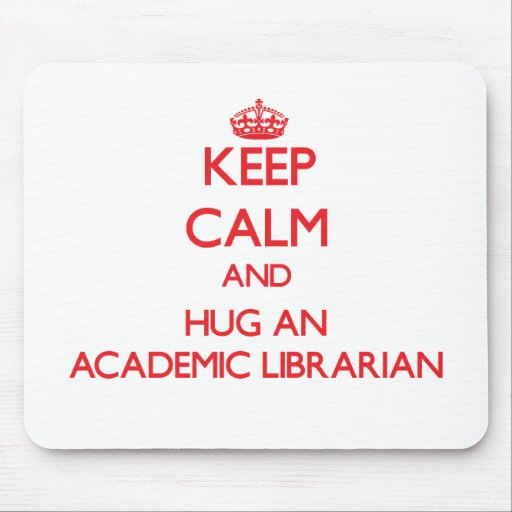 Keep Calm and Hug an Academic Librarian Mouse Pads