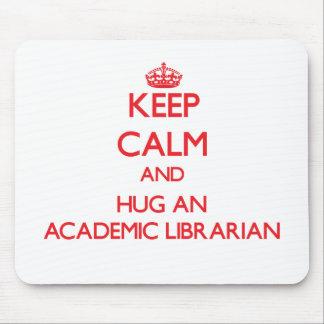 Keep Calm and Hug an Academic Librarian Mouse Pads