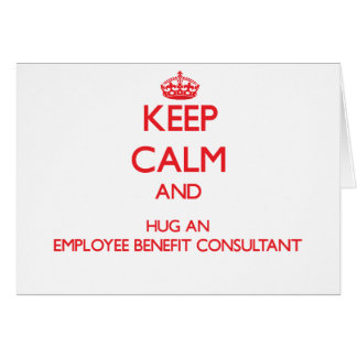 Keep Calm and Hug an Employee Benefit Consultant Card