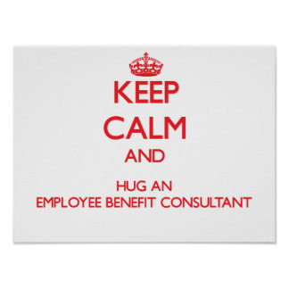 Keep Calm and Hug an Employee Benefit Consultant Print
