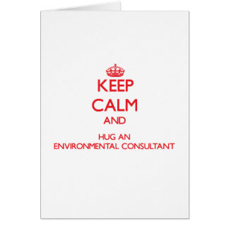 Keep Calm and Hug an Environmental Consultant Cards