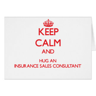 Keep Calm and Hug an Insurance Sales Consultant Greeting Cards