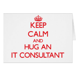 Keep Calm and Hug an It Consultant Greeting Card