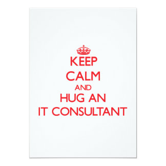 Keep Calm and Hug an It Consultant Invites