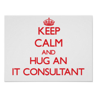 Keep Calm and Hug an It Consultant Posters
