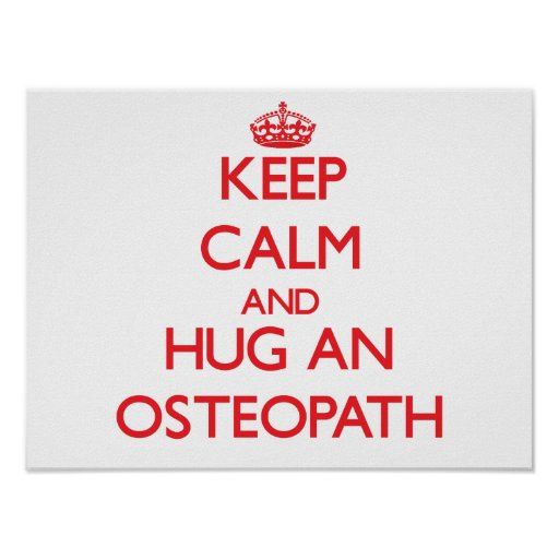 Keep Calm and Hug an Osteopath Posters