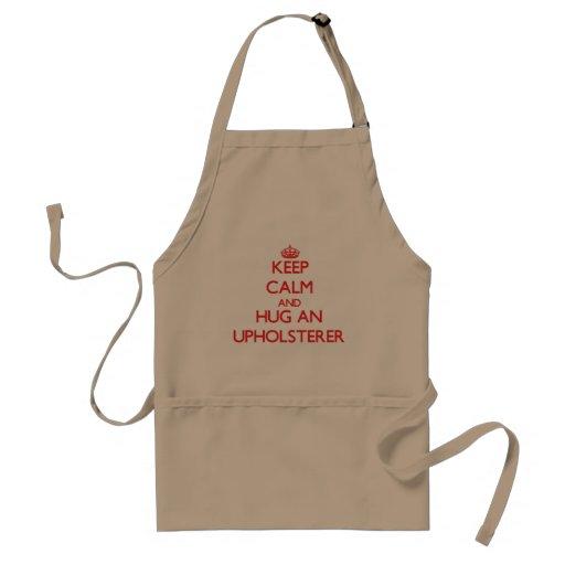 Keep Calm and Hug an Upholsterer Aprons