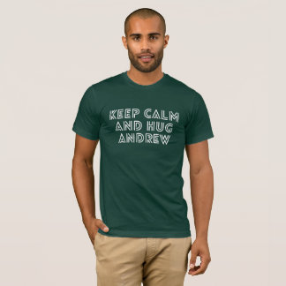 Keep Calm and hug Andrew T-Shirt