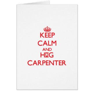 Keep calm and Hug Carpenter Greeting Cards