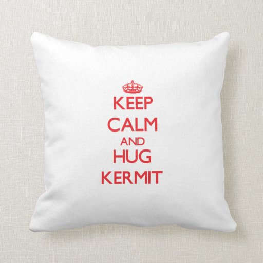 Keep Calm and HUG Kermit Throw Pillows