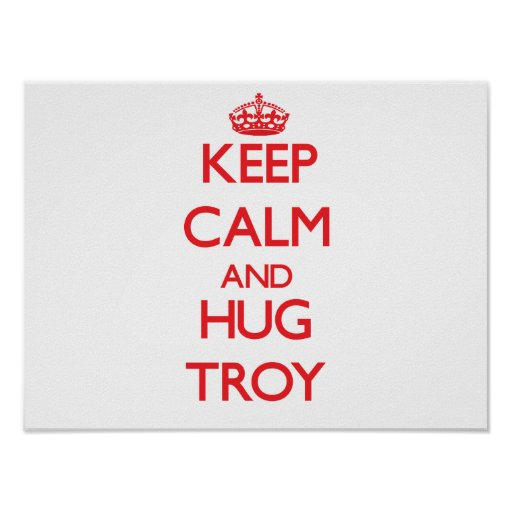 Keep Calm and HUG Troy Posters