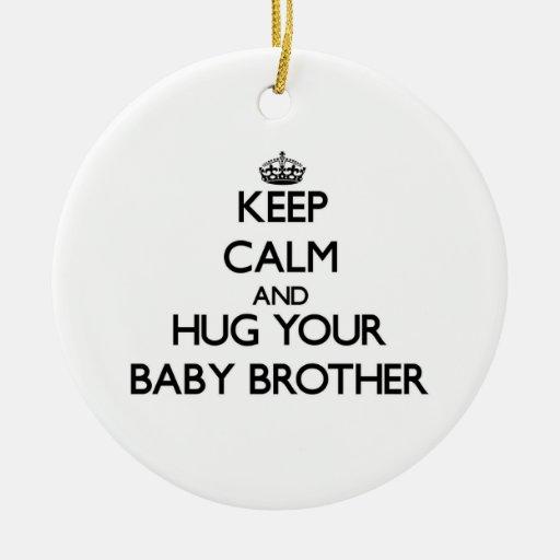 Keep Calm and Hug your Baby Brother Christmas Tree Ornament