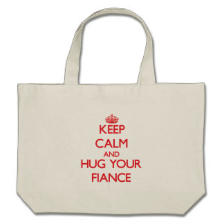 Keep Calm and HUG  your Fiance Tote Bags