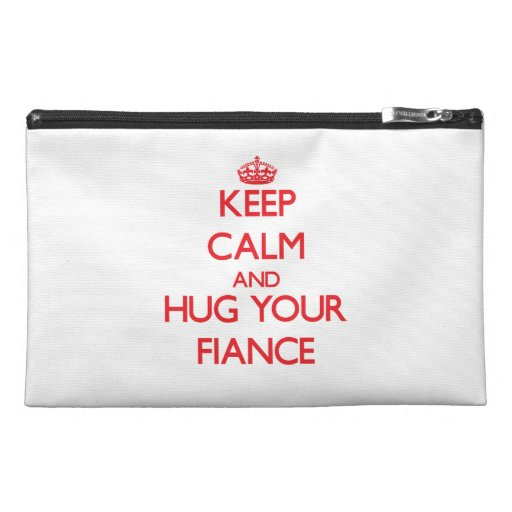 Keep Calm and HUG  your Fiance Travel Accessories Bags