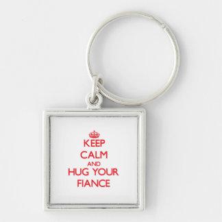 Keep Calm and HUG your Fiance Key Chains