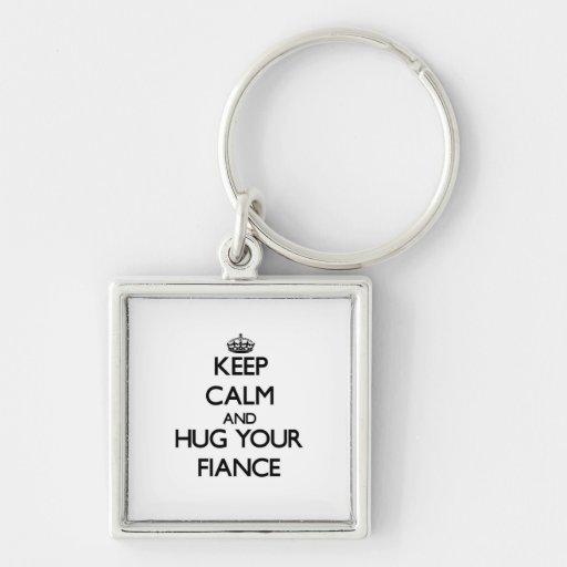 Keep Calm and Hug your Fiance Key Chain