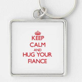 Keep Calm and HUG your Fiance Keychain