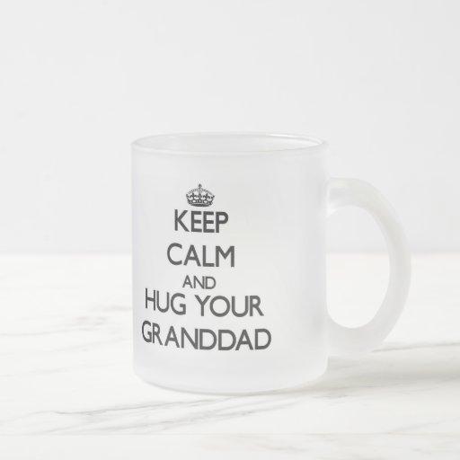 Keep Calm and Hug your Granddad Coffee Mug