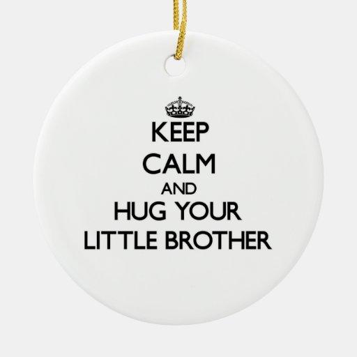 Keep Calm and Hug your little Brother Christmas Ornament