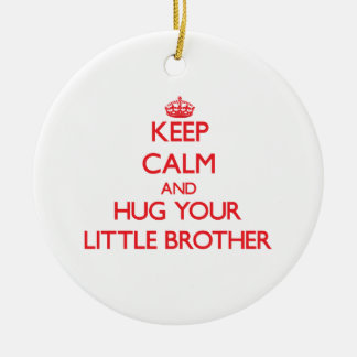 Keep Calm and HUG  your little Brother Round Ceramic Decoration