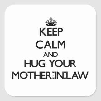 Keep Calm and Hug your Mother-in-Law Square Stickers