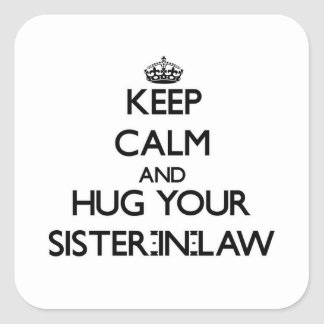 Keep Calm and Hug your Sister-in-Law Square Sticker