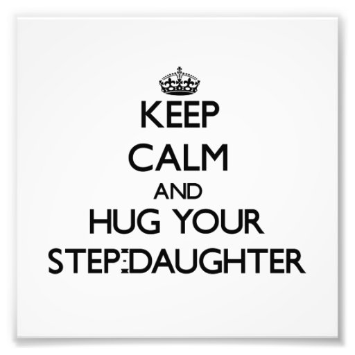 Keep Calm and Hug your Step-Daughter Art Photo