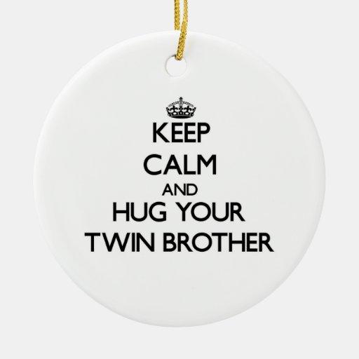 Keep Calm and Hug your Twin Brother Christmas Tree Ornaments