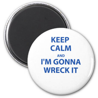 Keep Calm and I'm Gonna Wreck It 6 Cm Round Magnet