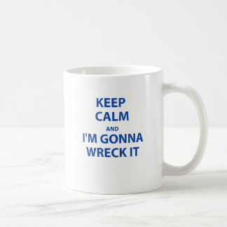Keep Calm and I'm Gonna Wreck It Coffee Mug
