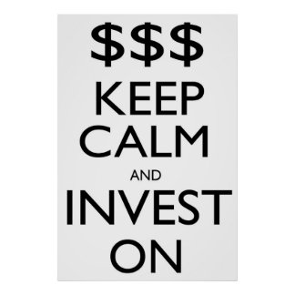 Keep Calm and Invest On Poster