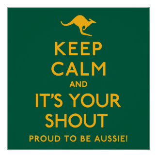 Keep Calm and It's Your Shout! Poster