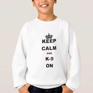 KEEP CALM AND K9 ON.png Sweatshirt