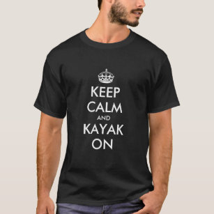Keep calm and kayak on t shirt for kayakers