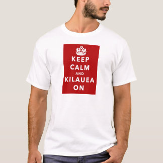 Keep Calm and Kilauea On T-Shirt