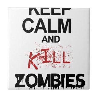 Keep Calm And Kill Zombies Ceramic Tile