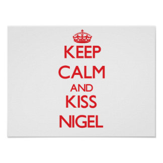 Keep Calm and Kiss Nigel Posters
